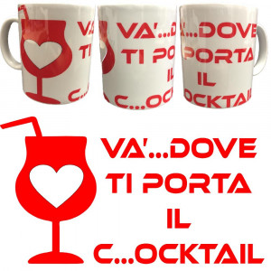 Tazza In Ceramica Va Dove Ti Porta Il C..ockail Tazze Regalo PS 09370-30 Pelusciamo Store Marchirolo